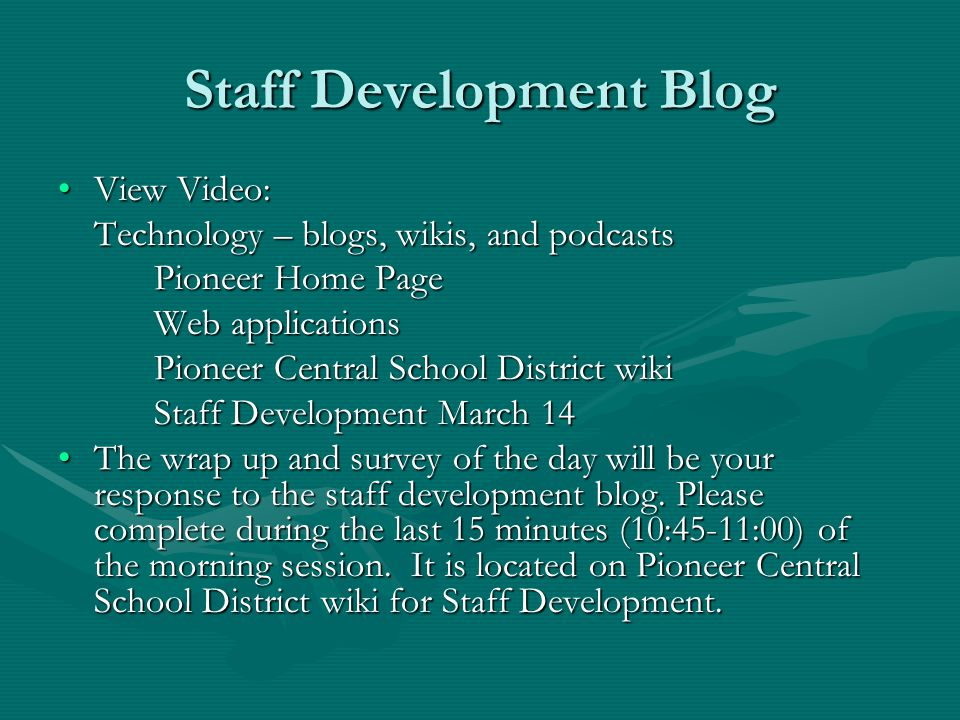 Staff Development Blog View Video:View Video: Technology – blogs, wikis, and podcasts Technology – blogs, wikis, and podcasts Pioneer Home Page Web ap