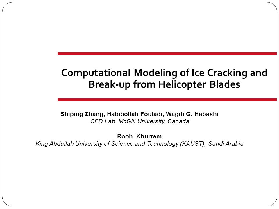 0 Computational Modeling of Ice Cracking and Break-up from Helicopter Blades Shiping Zhang, Habibollah Fouladi, Wagdi G. Habashi CFD Lab, McGill Unive