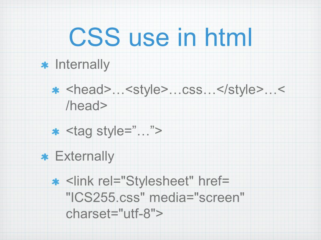CSS use in html Internally … …css… … Externally