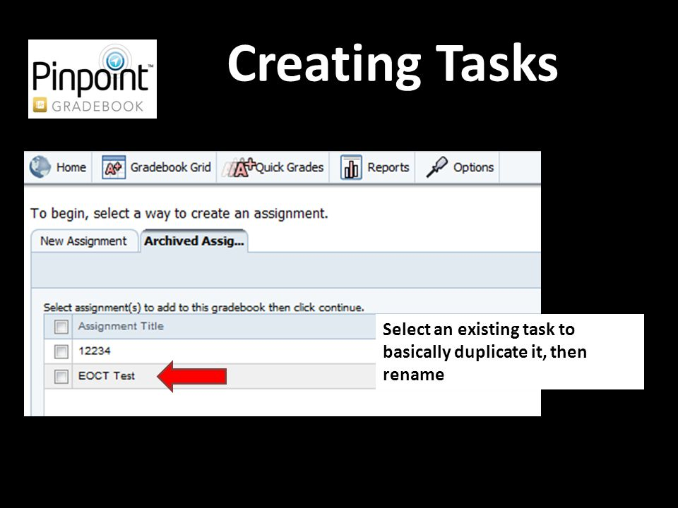 Creating Tasks Select an existing task to basically duplicate it, then rename