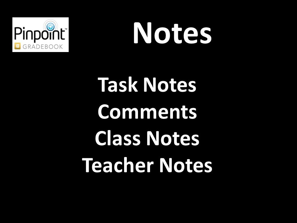 Notes Task Notes Comments Class Notes Teacher Notes