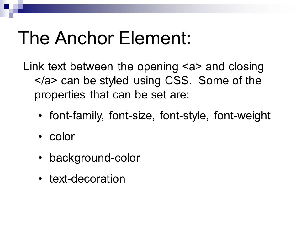 The Anchor Element: Link text between the opening and closing can be styled using CSS.