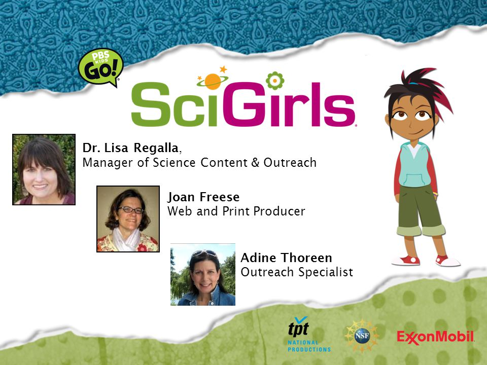 Dr. Lisa Regalla, Manager of Science Content & Outreach Joan Freese Web and Print Producer Adine Thoreen Outreach Specialist