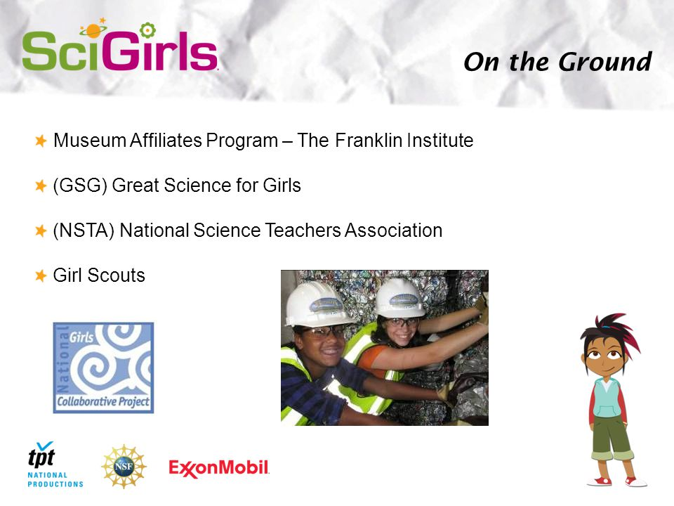 On the Ground Museum Affiliates Program – The Franklin Institute (GSG) Great Science for Girls (NSTA) National Science Teachers Association Girl Scouts