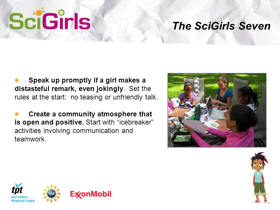 The SciGirls Seven Speak up promptly if a girl makes a distasteful remark, even jokingly.