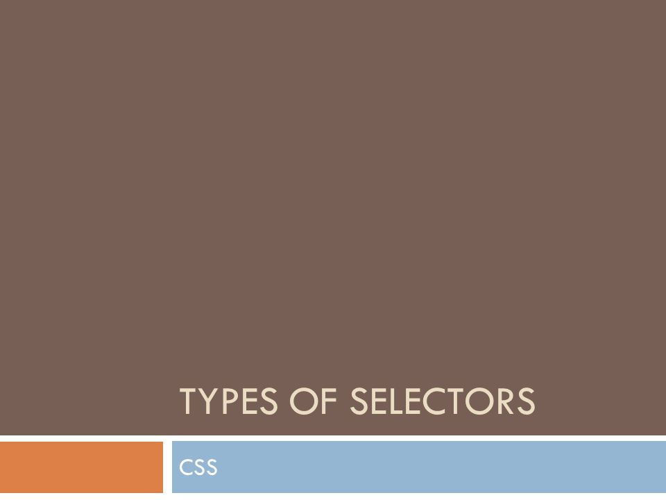 TYPES OF SELECTORS CSS
