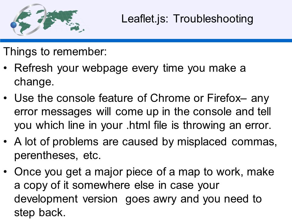 Leaflet.js: Troubleshooting Things to remember: Refresh your webpage every time you make a change.