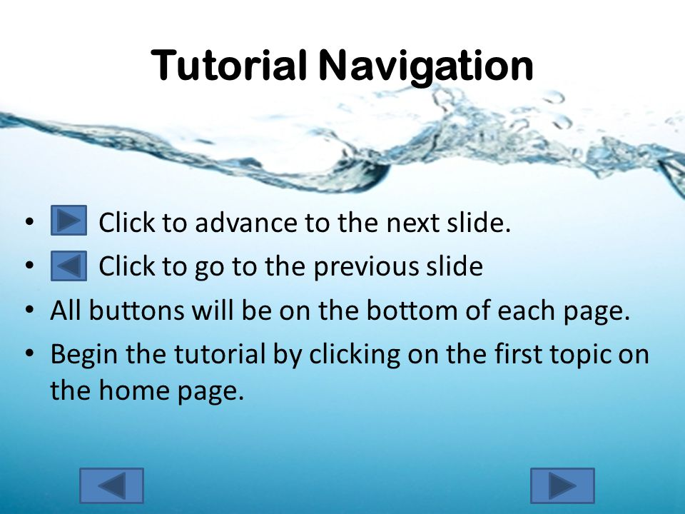 Tutorial Navigation Click to advance to the next slide.