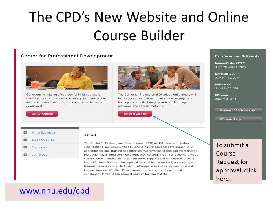 The CPD's New Website and Online Course Builder www.nnu.edu/cpd To submit a Course Request for approval, click here.