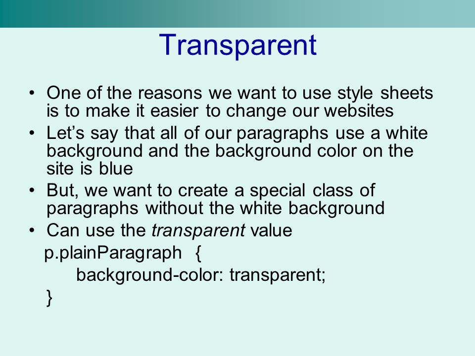 Transparent One of the reasons we want to use style sheets is to make it easier to change our websites Let's say that all of our paragraphs use a whit