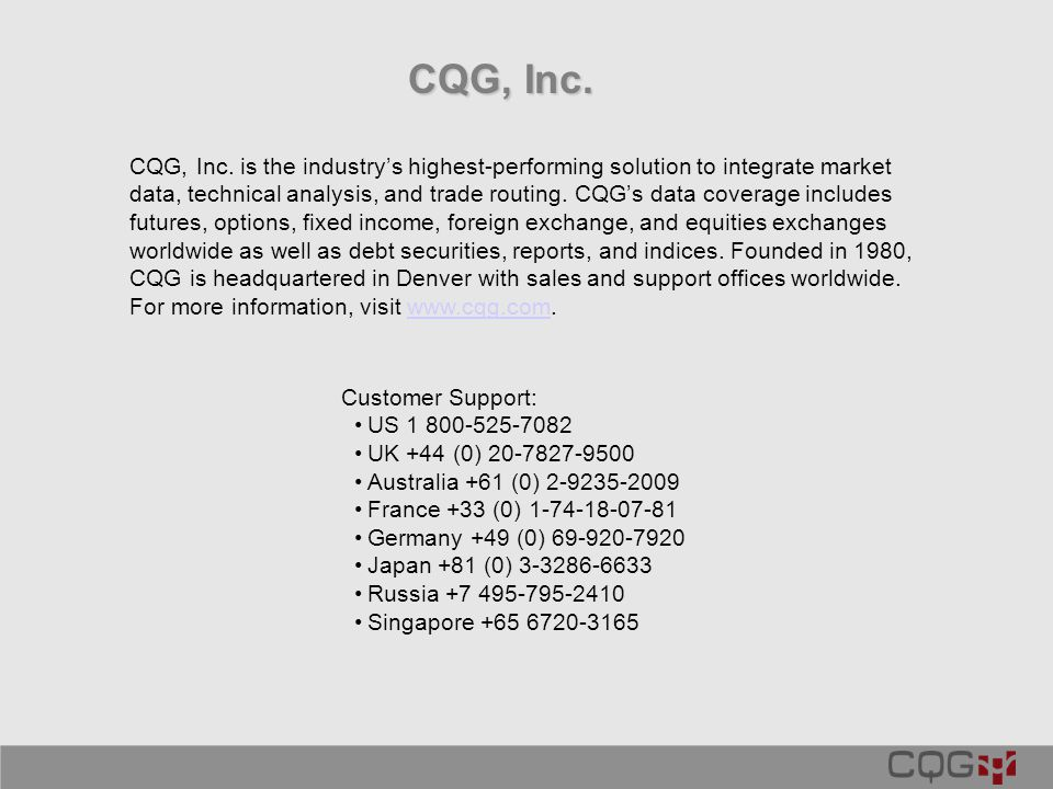 CQG, Inc. CQG, Inc. is the industry's highest-performing solution to integrate market data, technical analysis, and trade routing. CQG's data coverage