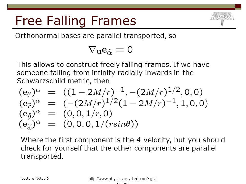 http://www.physics.usyd.edu.au/~gfl/L ecture Lecture Notes 9 Free Falling Frames Orthonormal bases are parallel transported, so This allows to constru