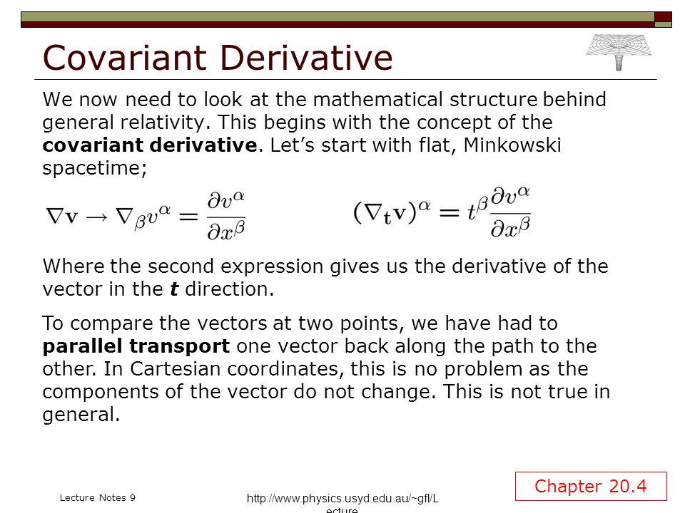 http://www.physics.usyd.edu.au/~gfl/L ecture Lecture Notes 9 Covariant Derivative Remember, in general curvilinear coordinates the basis vector change over the plane.