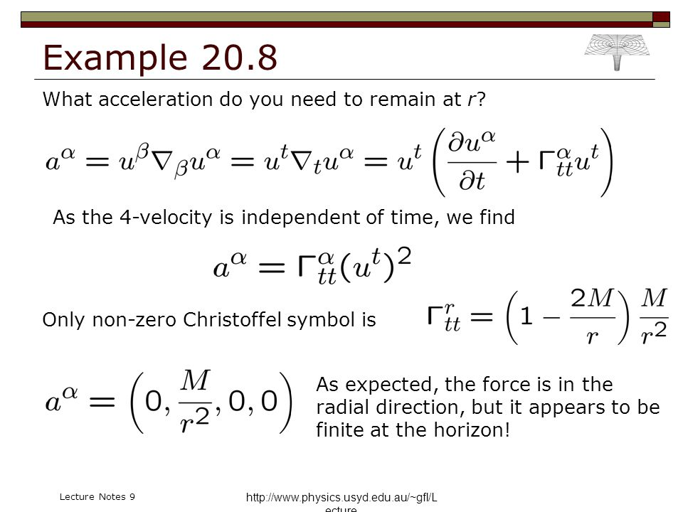 http://www.physics.usyd.edu.au/~gfl/L ecture Lecture Notes 9 Example 20.8 What acceleration do you need to remain at r? As the 4-velocity is independe