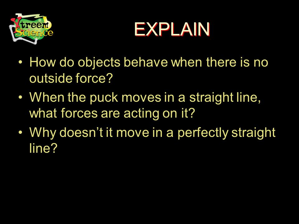 EXPLAIN How do objects behave when there is no outside force.