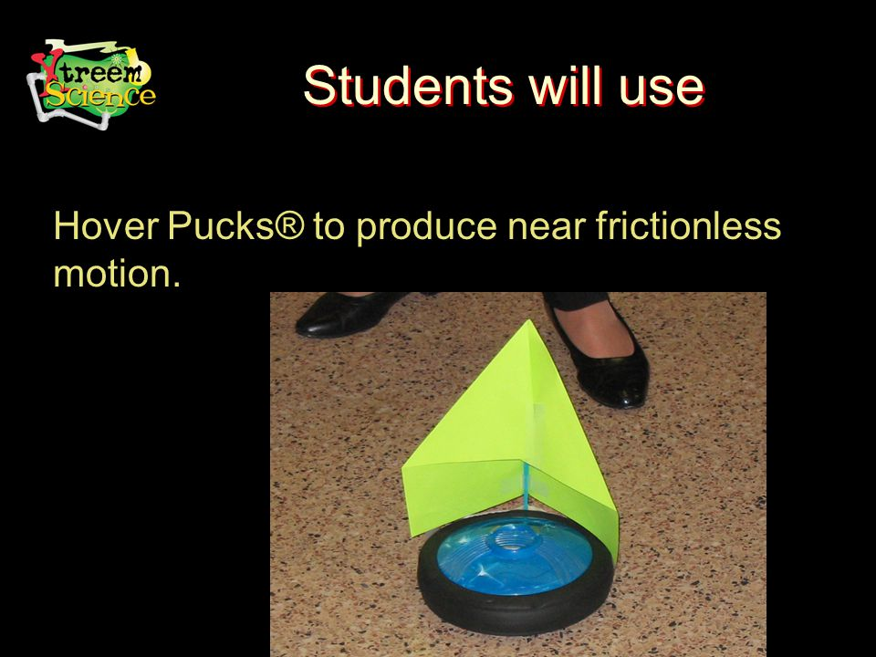 Students will use Hover Pucks® to produce near frictionless motion.