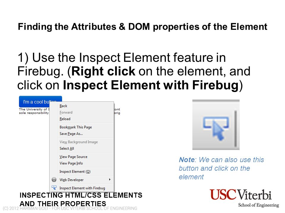 Finding the Attributes & DOM properties of the Element 1) Use the Inspect Element feature in Firebug.