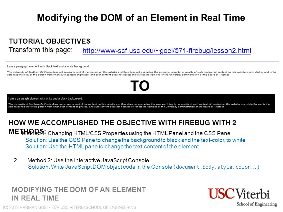 Modifying the DOM of an Element in Real Time MODIFYING THE DOM OF AN ELEMENT IN REAL TIME TUTORIAL OBJECTIVES Transform this page: TO HOW WE ACCOMPLISHED THE OBJECTIVE WITH FIREBUG WITH 2 METHODS: 1.