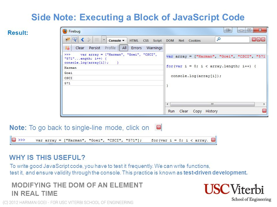Side Note: Executing a Block of JavaScript Code MODIFYING THE DOM OF AN ELEMENT IN REAL TIME Result: WHY IS THIS USEFUL.