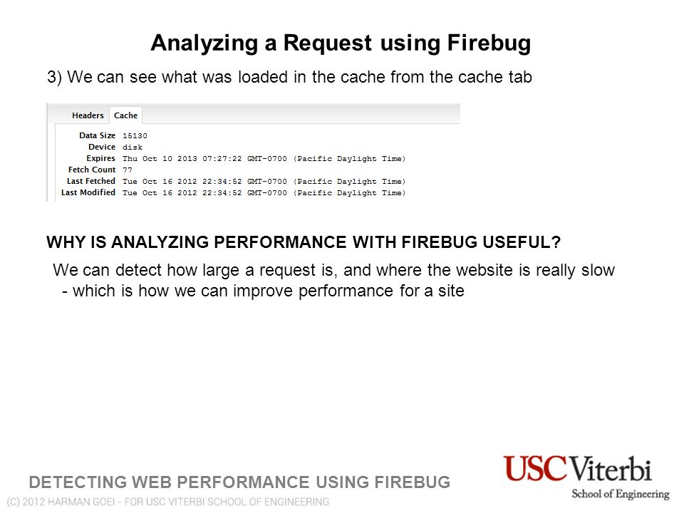 Analyzing a Request using Firebug DETECTING WEB PERFORMANCE USING FIREBUG 3) We can see what was loaded in the cache from the cache tab WHY IS ANALYZING PERFORMANCE WITH FIREBUG USEFUL.
