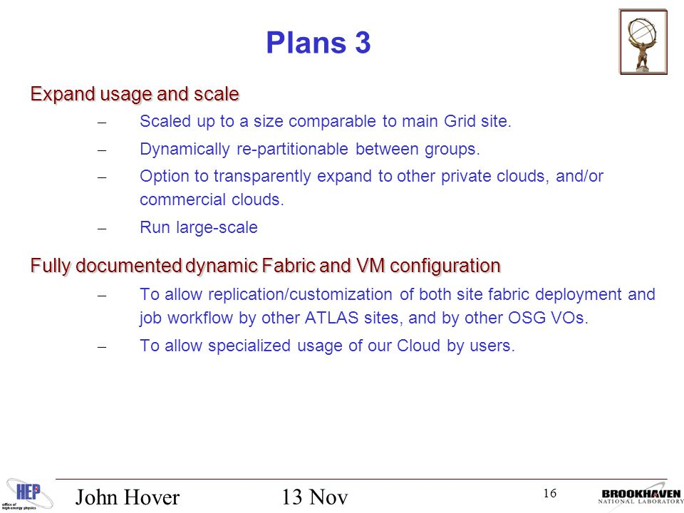 16 13 Nov 2012 John Hover Plans 3 Expand usage and scale – Scaled up to a size comparable to main Grid site.