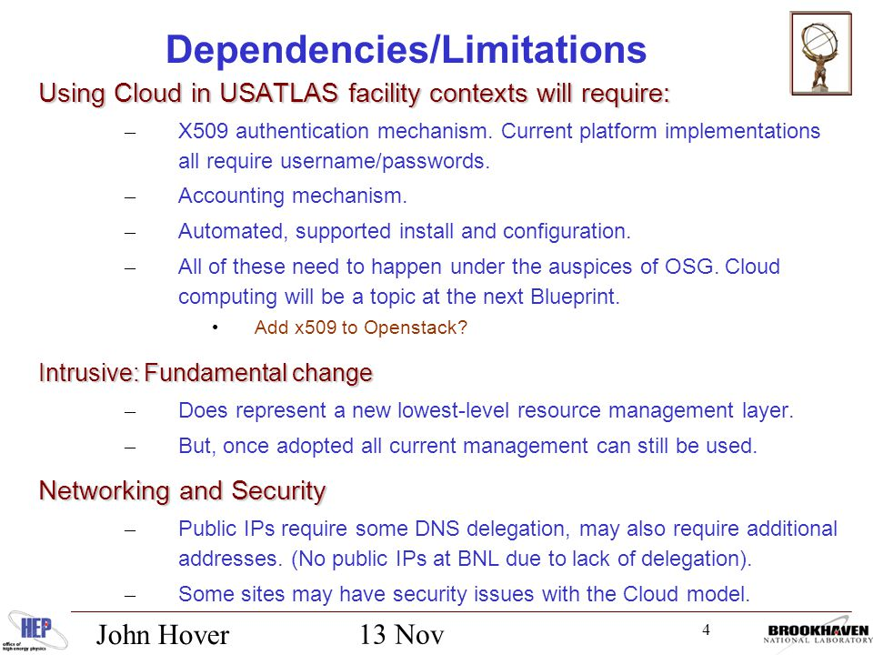4 13 Nov 2012 John Hover Dependencies/Limitations Using Cloud in USATLAS facility contexts will require: – X509 authentication mechanism.