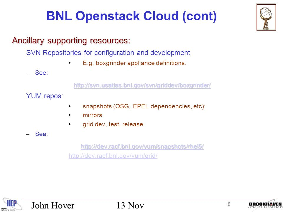 8 13 Nov 2012 John Hover BNL Openstack Cloud (cont) Ancillary supporting resources: SVN Repositories for configuration and development E.g.
