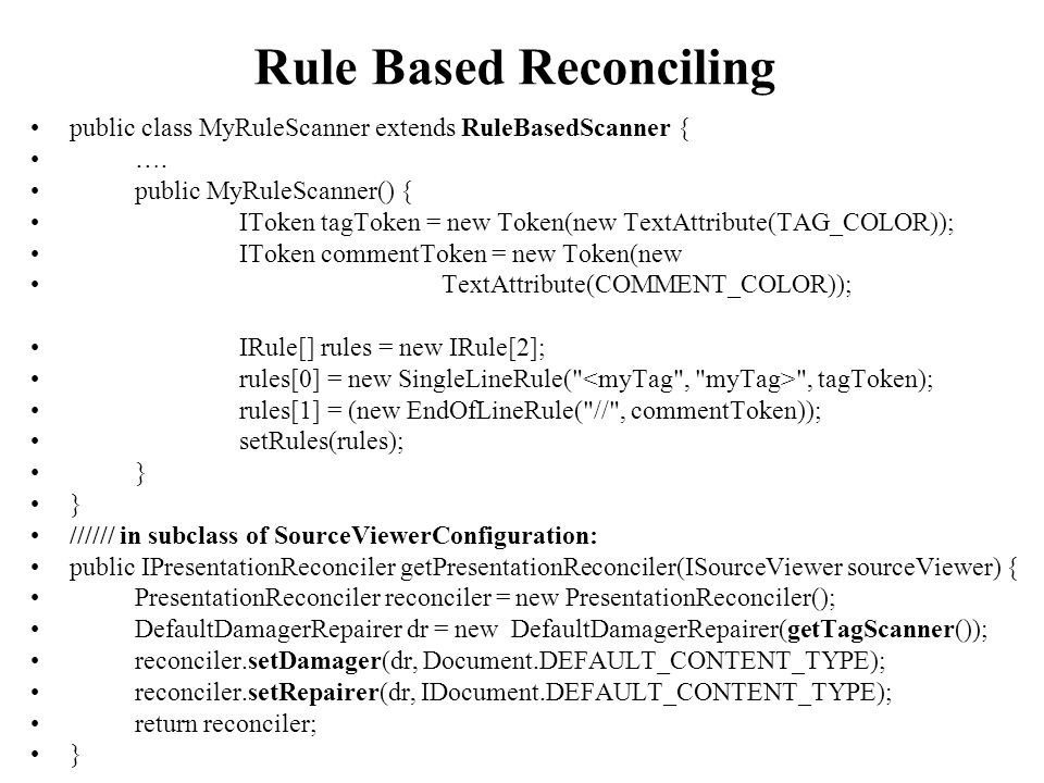 Rule Based Reconciling public class MyRuleScanner extends RuleBasedScanner { ….