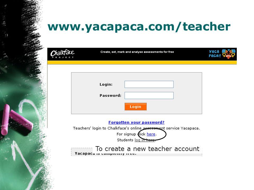 www.yacapaca.com/teacher To create a new teacher account