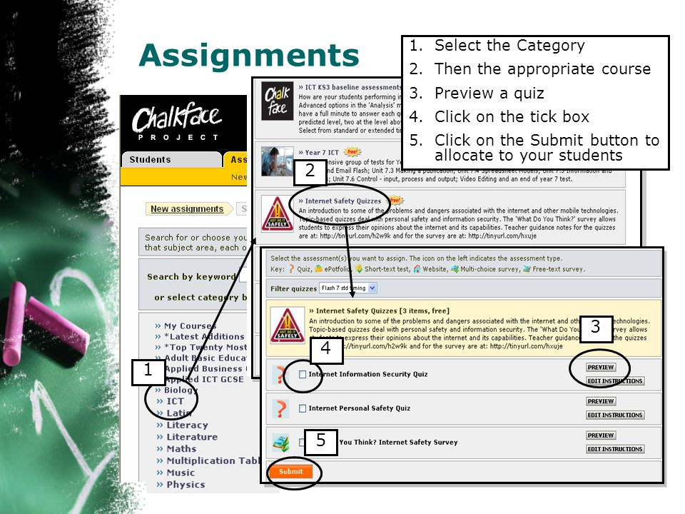 Assignments 1.Select the Category 2.Then the appropriate course 3.Preview a quiz 4.Click on the tick box 5.Click on the Submit button to allocate to your students 1 2 3 4 5