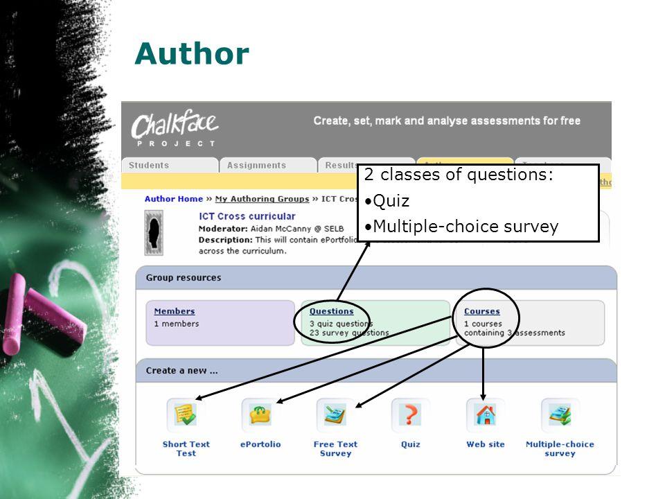 Author 2 classes of questions: Quiz Multiple-choice survey
