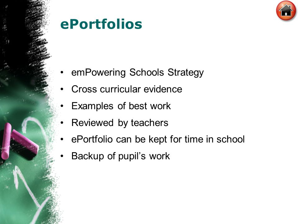 ePortfolios emPowering Schools Strategy Cross curricular evidence Examples of best work Reviewed by teachers ePortfolio can be kept for time in school Backup of pupil's work