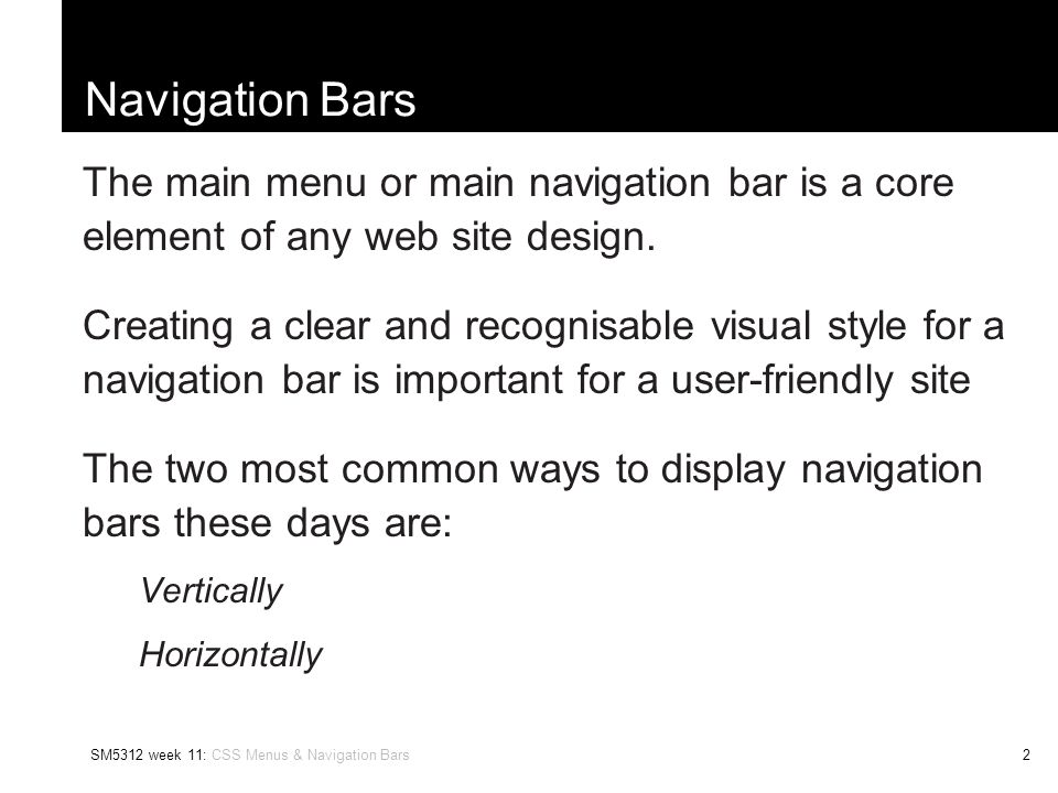SM5312 week 11: CSS Menus & Navigation Bars3 Navigation Bars Vertical navbars can take the form of buttons or small panels, or even plain text links with a simple border.