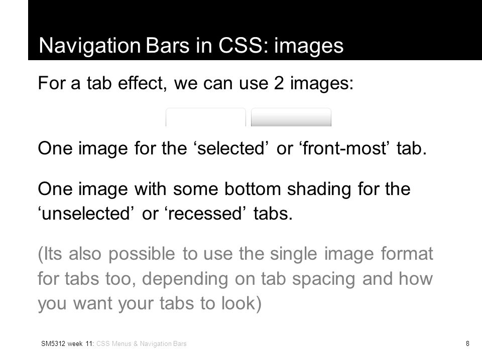 SM5312 week 11: CSS Menus & Navigation Bars9 Navigation Bars in CSS: Key Properties For the ul element, we simply set the margins and padding to 0, and set the list-style-type to 'none'.