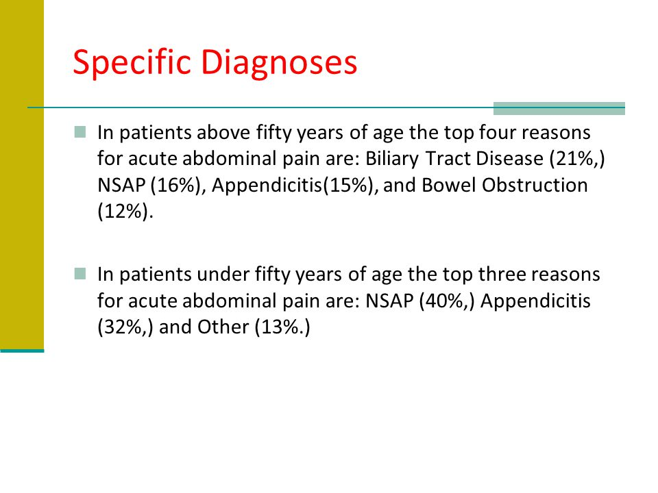 Specific Diagnoses In patients above fifty years of age the top four reasons for acute abdominal pain are: Biliary Tract Disease (21%,) NSAP (16%), Ap