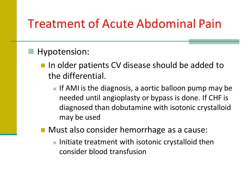Treatment of Acute Abdominal Pain Hypotension: In older patients CV disease should be added to the differential. If AMI is the diagnosis, a aortic bal