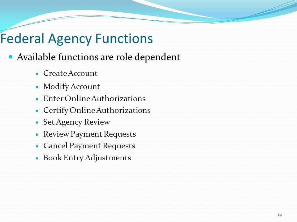 Federal Agency Functions Available functions are role dependent Create Account Modify Account Enter Online Authorizations Certify Online Authorization