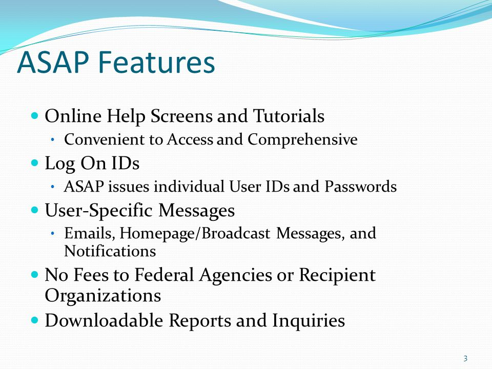 ASAP Features Online Help Screens and Tutorials Convenient to Access and Comprehensive Log On IDs ASAP issues individual User IDs and Passwords User-S