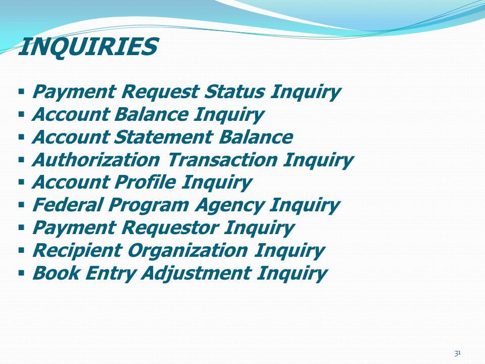 INQUIRIES  Payment Request Status Inquiry  Account Balance Inquiry  Account Statement Balance  Authorization Transaction Inquiry  Account Profile