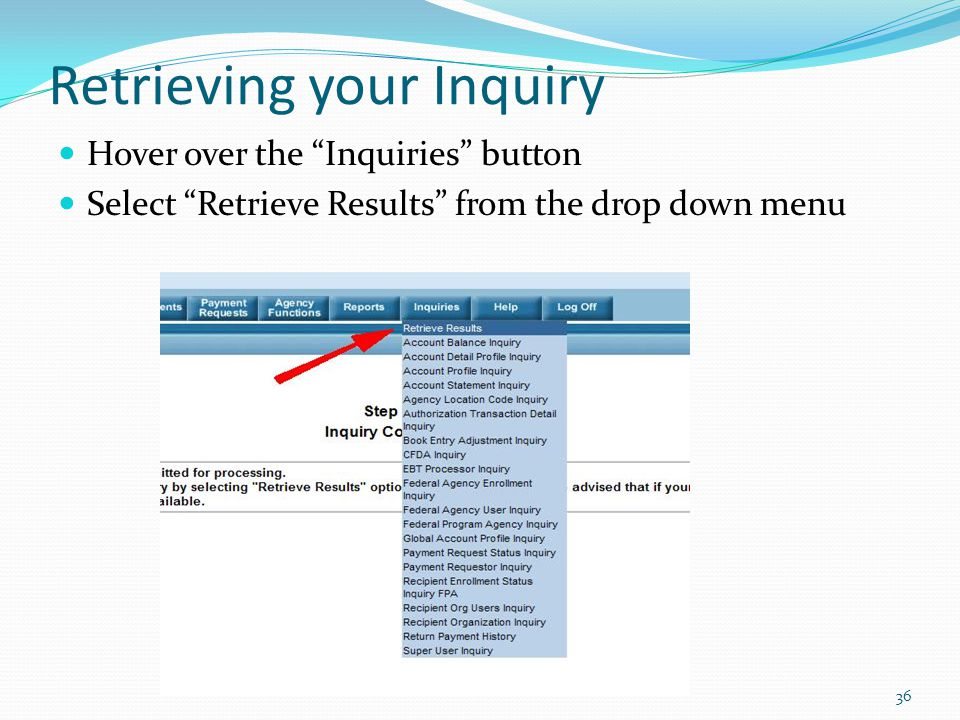 """Retrieving your Inquiry Hover over the """"Inquiries"""" button Select """"Retrieve Results"""" from the drop down menu 36"""