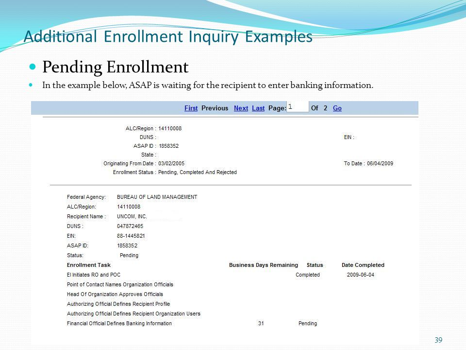 Additional Enrollment Inquiry Examples Pending Enrollment In the example below, ASAP is waiting for the recipient to enter banking information. 39