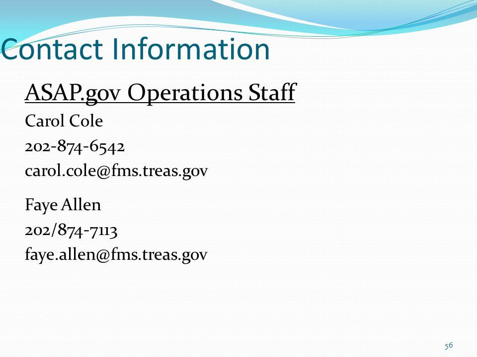 Contact Information ASAP.gov Operations Staff Carol Cole 202-874-6542 carol.cole@fms.treas.gov Faye Allen 202/874-7113 faye.allen@fms.treas.gov 56