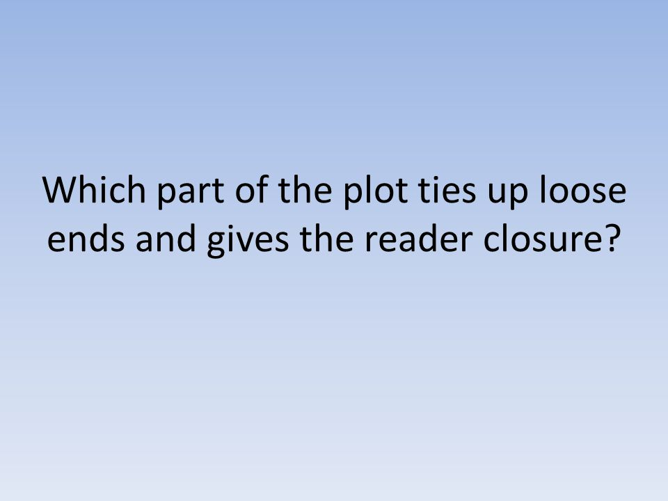 Which part of the plot ties up loose ends and gives the reader closure?