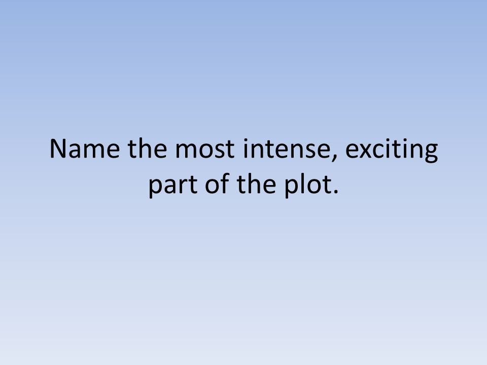 Name the most intense, exciting part of the plot.