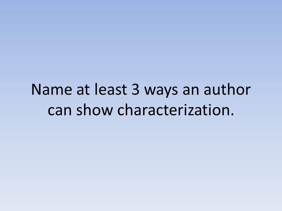 Name at least 3 ways an author can show characterization.