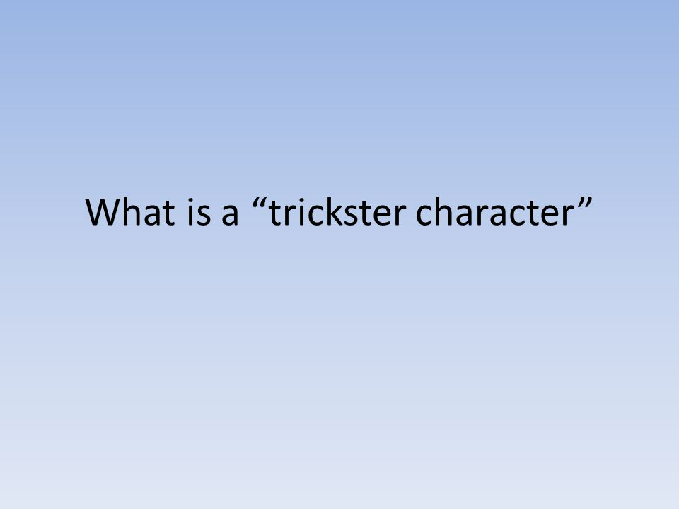 "What is a ""trickster character"""