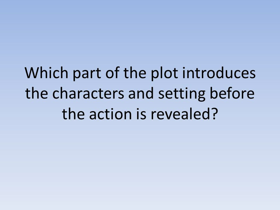 Which part of the plot introduces the characters and setting before the action is revealed?