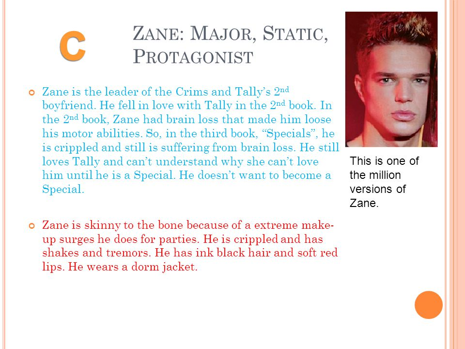 Z ANE : M AJOR, S TATIC, P ROTAGONIST Zane is the leader of the Crims and Tally's 2 nd boyfriend.