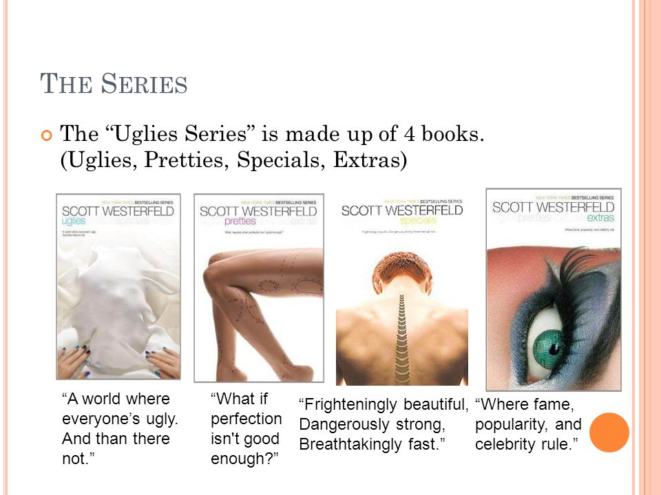 T HE S ERIES The Uglies Series is made up of 4 books.