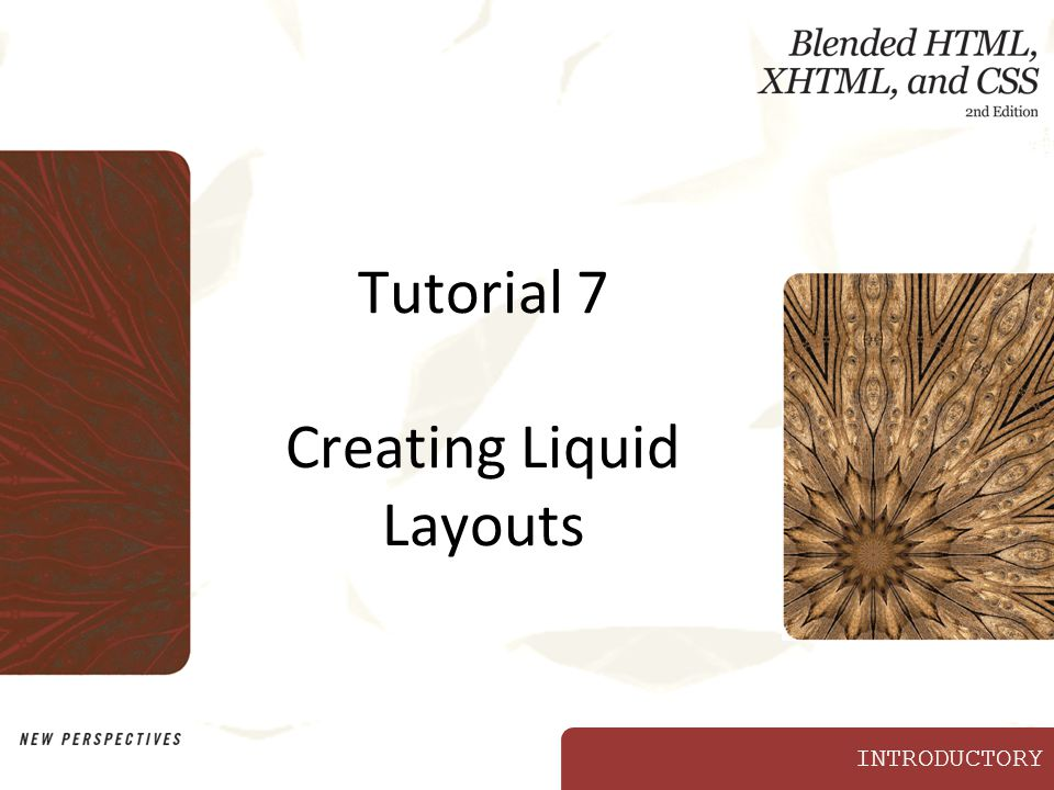 INTRODUCTORY Tutorial 7 Creating Liquid Layouts